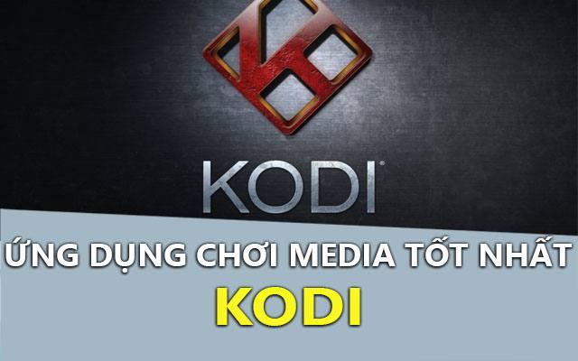 Tải Kodi – Ứng dụng chơi media mã nguồn mở tốt nhất