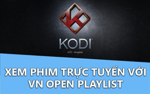 Cách cài VN Open Playlist xem phim trực tuyến trên Kodi