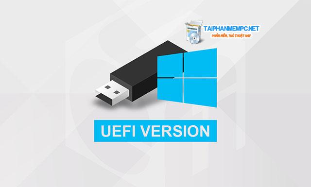 Cách tạo USB Boot chuẩn UEFI – GPT chi tiết