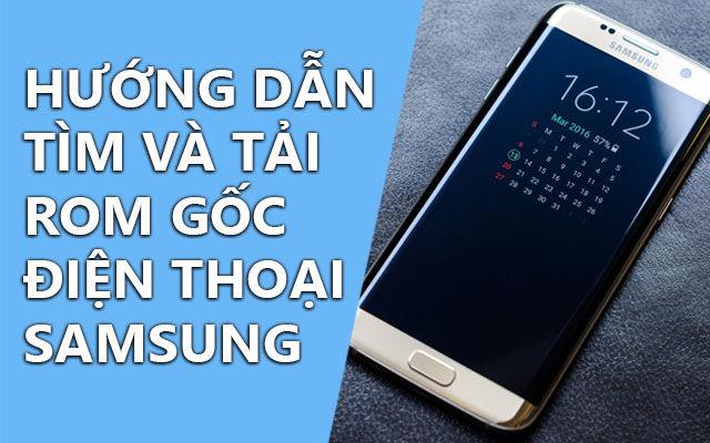 Cách tìm và tải rom gốc điện thoại Samsung chuẩn nhất