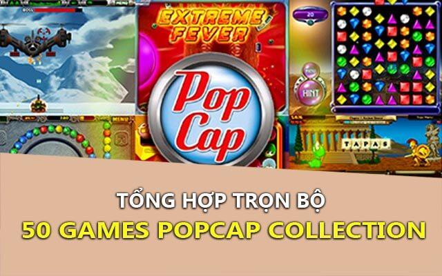 Chia sẻ trọn bộ 50 game POPCAP Collection huyền thoại một thời