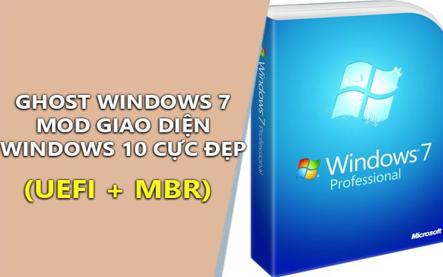 Ghost Windows 7 32, 64bit Mod giao diện Windows 10 Full Soft (MBR + UEFI)