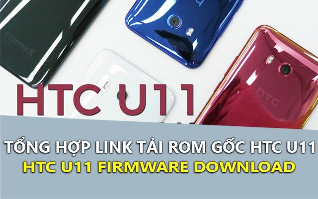 tong hop link tai rom goc htc u11 - htc u11 firmware download