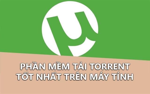 Tổng hợp phần mềm tải Torrent tốt nhất không có quảng cáo