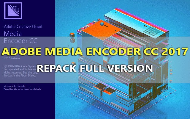 Adobe Media Encoder CC 2017 RePack – Công cụ Render video mạnh mẽ