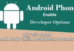 Bật tùy chọn nhà phát triển, Developer Options trên Android