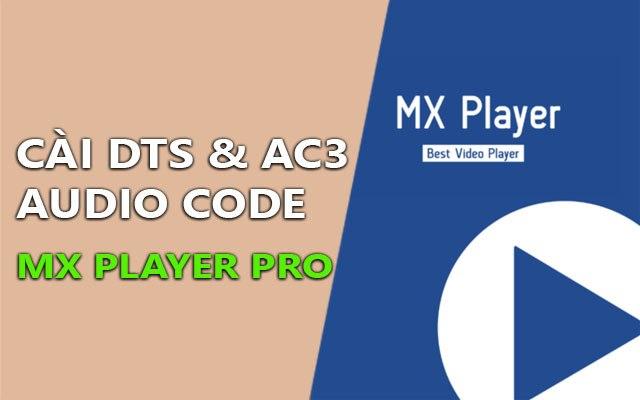 huong dan cai dts & ac3 audio code cho mx player