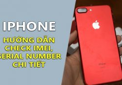 Check IMEI iPhone, check Serial Number iPhone chính xác nhất 2017