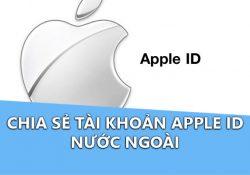Chia sẻ tài khoản Apple ID nước ngoài (Update liên tục)
