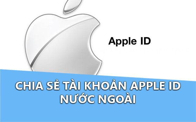 san sẻ tài khoản Apple ID nước ngoài (Update liên tục)