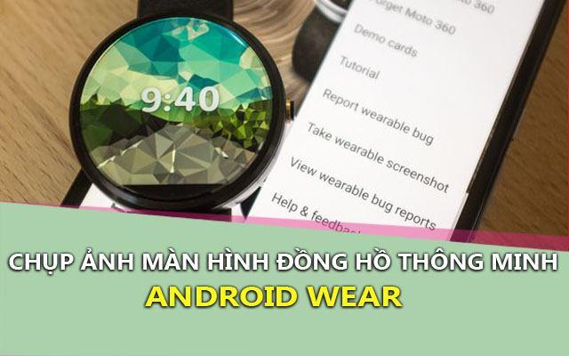 Thủ thuật chụp ảnh màn hình đồng hồ Android Wear nhanh nhất