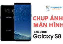 Chụp ảnh màn hình Galaxy S8 và S8+ như thế nào?