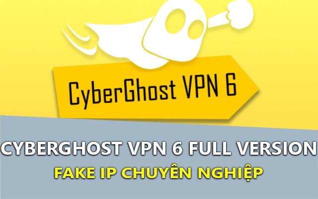 CyberGhost VPN 6.0.6.2540 Full – Fake IP tốt nhất cho máy tính