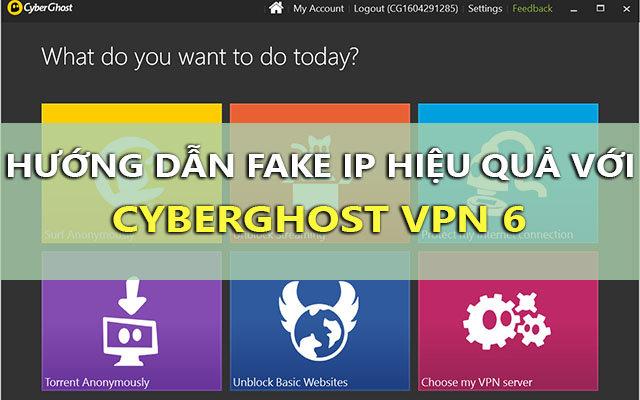 Hướng dẫn Fake IP trên máy tính với CyberGhost VPN 6