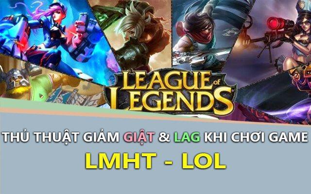 Thủ thuật giảm lag LMHT, giảm giật khi chơi LOL, tăng FPS LMHT