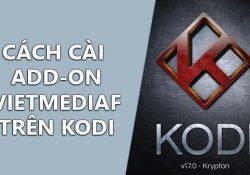 Hướng dẫn cài Add on VietMediaF, Xshare XBMC HDVideo trên Kodi 17