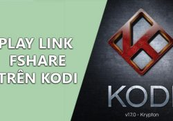 Hướng dẫn xem phim trực tuyến trên Kodi qua link Fshare