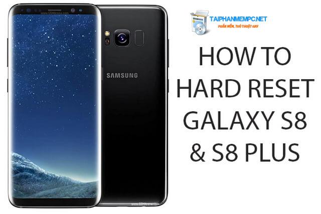 cách khôi phục cài đặt gốc galaxy s8, s8+ plus, hard reset samsung s8