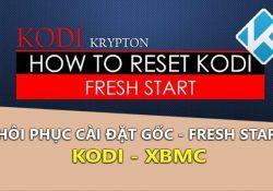 Cách khôi phục cài đặt gốc Kodi – How to Factory Reset Kodi 17
