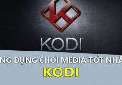 Download Kodi – Ứng dụng chơi media mã nguồn mở tốt nhất