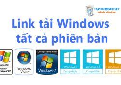 Link tải Windows tất cả phiên bản tốc độ cao từ Win XP tới Win 10