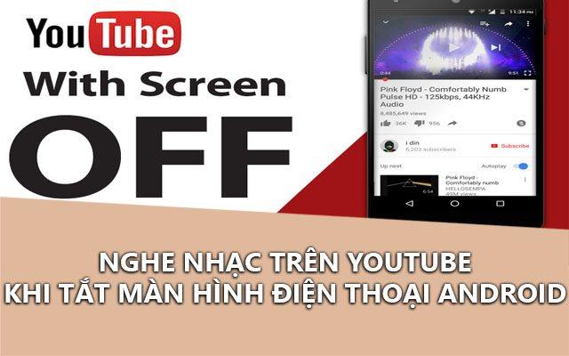 meo nghe nhac youtube khi tat man hinh tren android