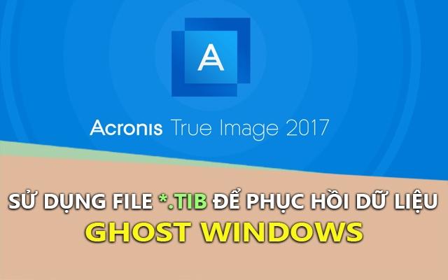 Hướng dẫn sử dụng file *.TIB để Ghost Windows chuẩn GPT – UEFI