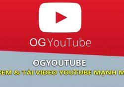 OGYouTube v4.2 Mod AdAway – Tải video Youtube tốt nhất trên Android
