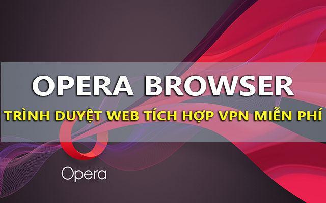 Tải Opera – Trình duyệt tích hợp sẵn VPN miễn phí