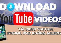 Thủ thuật tải video Youtube về iPhone, iPad không cần Jailbreak máy