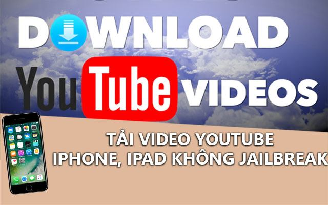 tai video youtube ve iphone, ipad khong can jailbreak may