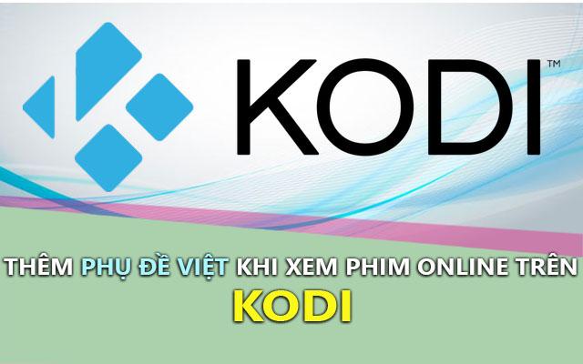 Cách thêm phụ đề Việt khi xem phim online trên Kodi