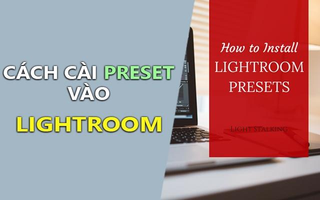 Hướng dẫn cài Preset vào Lightroom chi tiết bằng hình ảnh