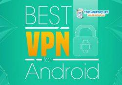 Cách cài đặt VPN trên Android để Fake IP miễn phí