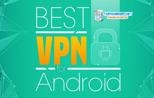 cach cai dat vpn tren android de fake ip