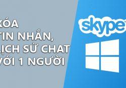 Cách xóa tin nhắn Skype, xóa lịch sử chat với 1 người trên Skype