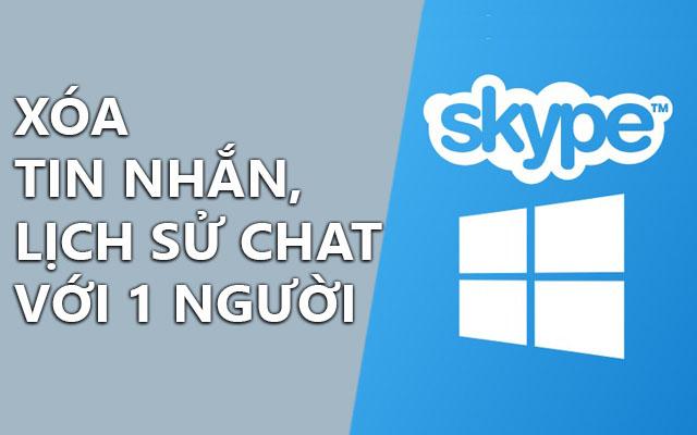cach xoa tin nhan skype, xoa lich su chat voi 1 nguoi tren skype