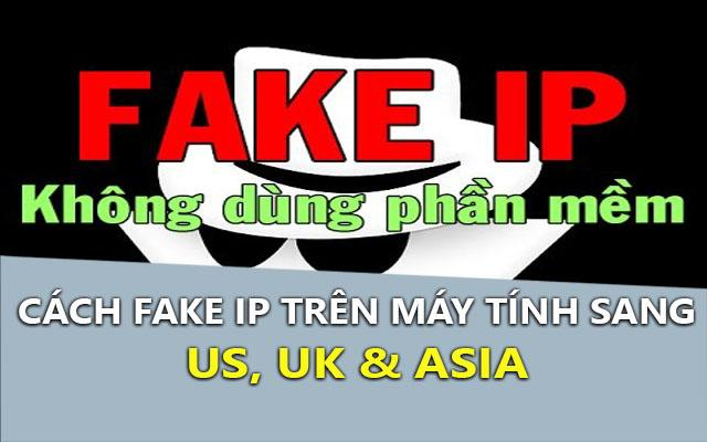 cach fake ip tren may tinh sang us, uk, asia tot nhat