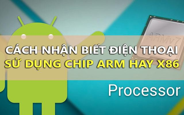 cach nhan biet dien thoai android su dung chip arm hay x86