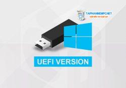 Cách tạo USB Boot chuẩn UEFI – GPT chi tiết bằng hình ảnh