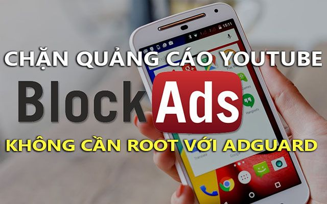 cach chan quang cao video youtube tren android voi adguard