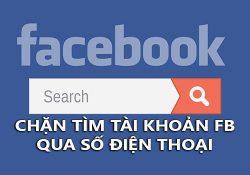 Mẹo chặn tìm kiếm tài khoản Facebook qua số điện thoại