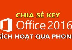 Chia sẻ key Office 2016 kích hoạt qua Phone – Cập nhật hàng ngày