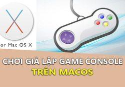 Cách chơi giả lập game Console trên macOS (Gameboy, Sega,…)