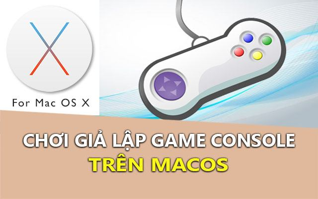 cach choi gia lap game console tren macos (gameboy, sega, nintendo ds, ps)