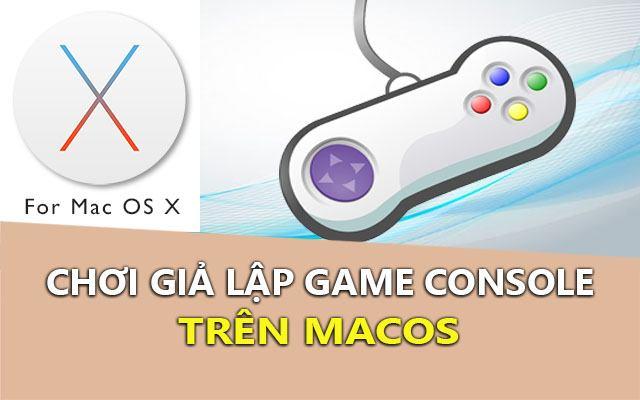 cach choi gia lap game console tren macos (gameboy, sega, nintendo ds, ps)