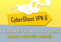CyberGhost VPN 6.5.1.3377 F.U.L.L mới nhất – Fake IP cho máy tính