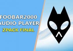 Foobar2000 zPack Final – Phiên bản Foobar đầy đủ hoàn thiện nhất