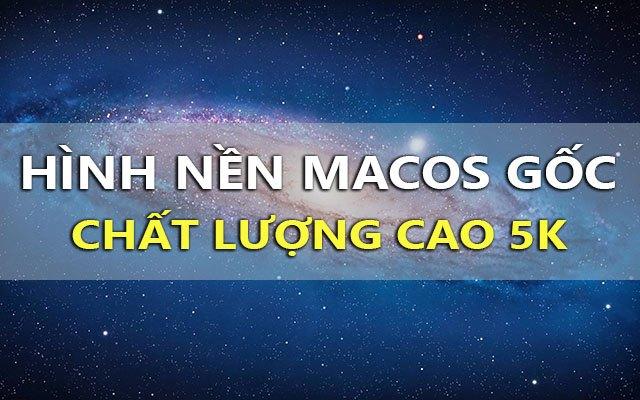 tai ve tron bo hinh nen do phan giai 5k cac doi he dieu hanh macos