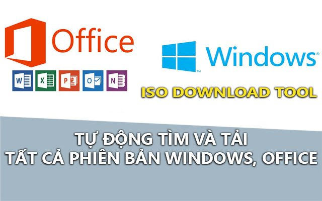 iso download tool – tu dong tim va tai tat ca phien ban windows, office